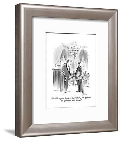 """""""Should anyone inquire, Harrington, our portions are generous, not liberal?"""" - New Yorker Cartoon-Lee Lorenz-Framed Premium Giclee Print"""