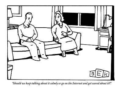 """Should we keep talking about it calmly or go on the Internet and get scar?"" - New Yorker Cartoon-Bruce Eric Kaplan-Premium Giclee Print"