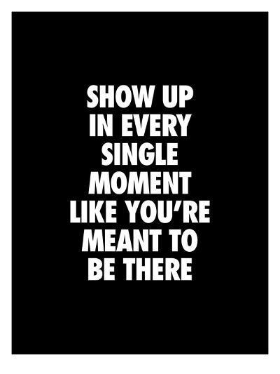 Show Up In Every Single Moment-Brett Wilson-Art Print
