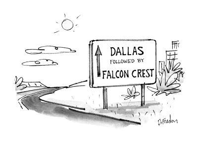 "Sign on road that reads ""Dallas Followed by Falcon Crest"". - New Yorker Cartoon-Dana Fradon-Premium Giclee Print"