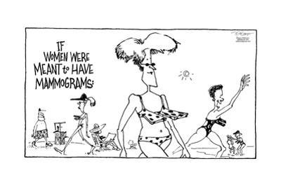 If women were meant to have have mammograms. by Signe Wilkinson