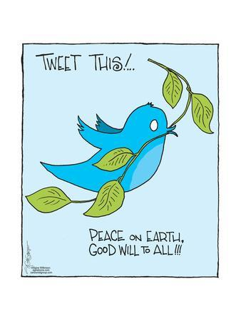 Tweet this! ? Peace on Earth, Good Will to All!!! * The Editorial Board.