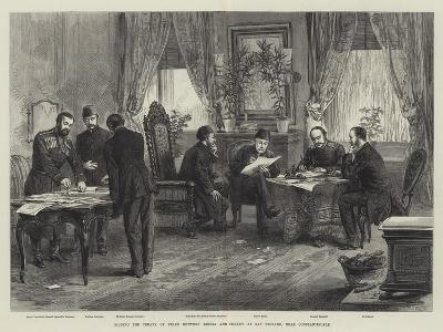 Signing the Treaty of Peace Between Russia and Turkey at San Stefano, Near Constantinople--Giclee Print