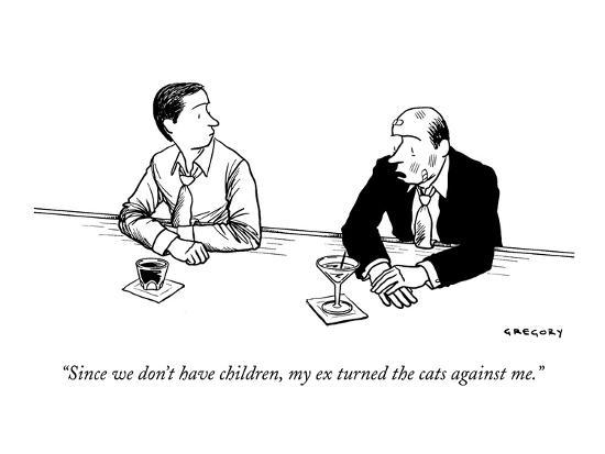 """Since we don't have children, my ex turned the cats against me."" - New Yorker Cartoon-Alex Gregory-Premium Giclee Print"