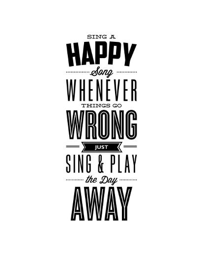 Sing a Happy Song Whenever Things Go Wrong-Brett Wilson-Art Print