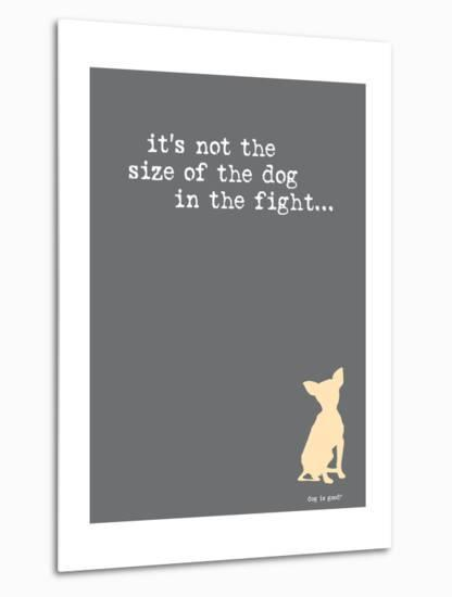 Size Of The Dog-Dog is Good-Metal Print