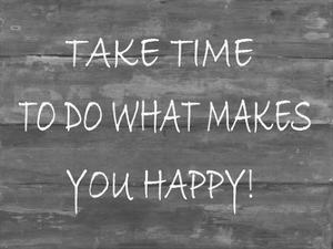 TakeTime To Do What Makes You Happy by Smith Haynes