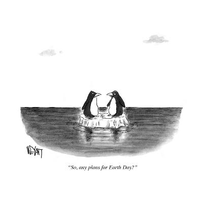 """""""So, any plans for Earth Day?"""" - Cartoon-Christopher Weyant-Premium Giclee Print"""