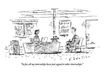 """So far, all my internships have just segued to other internships."" - New Yorker Cartoon-Barbara Smaller-Premium Giclee Print"