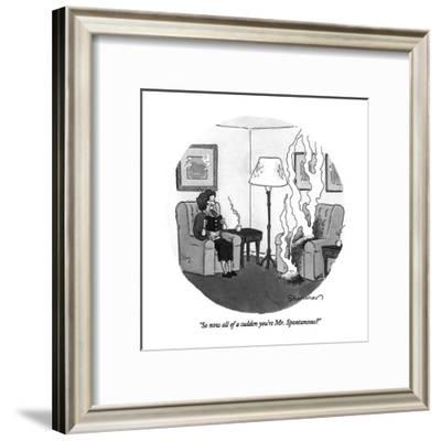 """""""So now all of a sudden you're Mr. Spontaneous?"""" - New Yorker Cartoon-Danny Shanahan-Framed Premium Giclee Print"""