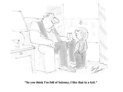 """So you think I'm full of baloney, I like that in a kid."" - Cartoon-Bernard Schoenbaum-Premium Giclee Print"