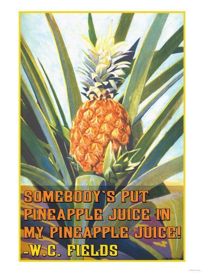 Somebody Put Pineapple Juice in My Pineapple Juice--Art Print