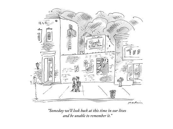 """""""Someday we'll look back at this time in our lives and be unable to rememb?"""" - New Yorker Cartoon-Michael Maslin-Premium Giclee Print"""