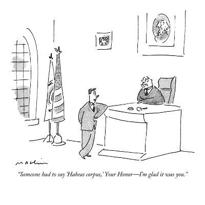 """Someone had to say 'Habeas corpus,' Your Honor?I'm glad it was you."" - New Yorker Cartoon-Michael Maslin-Premium Giclee Print"
