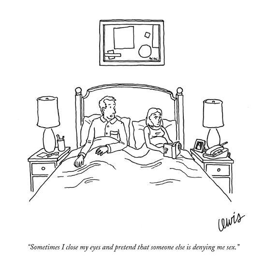 """""""Sometimes I close my eyes and pretend that someone else is denying me sex?"""" - New Yorker Cartoon-Eric Lewis-Premium Giclee Print"""