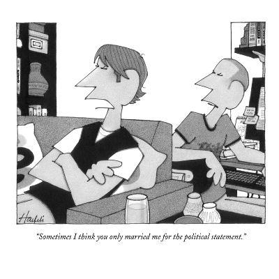 """""""Sometimes I think you only married me for the political statement."""" - New Yorker Cartoon-William Haefeli-Premium Giclee Print"""