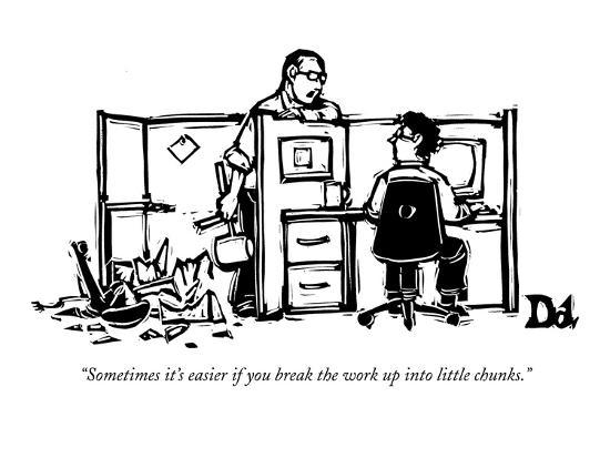 """Sometimes it's easier if you break the work up into little chunks."" - New Yorker Cartoon-Drew Dernavich-Premium Giclee Print"