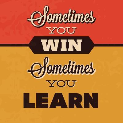 Sometimes You Win Sometimes You Learn-Lorand Okos-Art Print