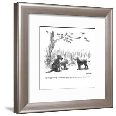 """""""Speaking personally, I haven't had my day, and I've never met any dog who?"""" - New Yorker Cartoon-James Stevenson-Framed Premium Giclee Print"""