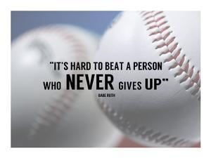It's Hard to Beat a Person Who Never Gives Up -Babe Ruth by Sports Mania