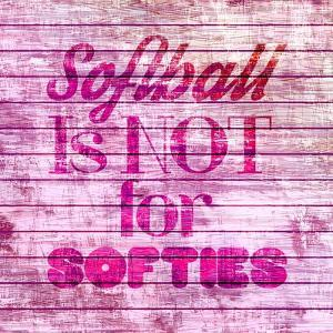 Softball is Not for Softies - Pink White by Sports Mania