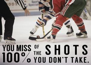 You Miss 100% of the Shots You Don't Take by Sports Mania