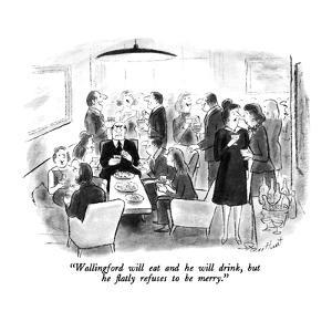 """""""Wallingford will eat and he will drink, but he flatly refuses to be merry…"""" - New Yorker Cartoon by Stan Hunt"""