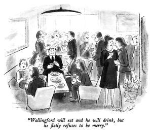 """Wallingford will eat and he will drink, but he flatly refuses to be merry…"" - New Yorker Cartoon by Stan Hunt"