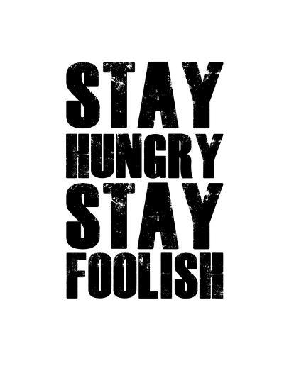 Stay Hungry Stay Foolish White-NaxArt-Art Print