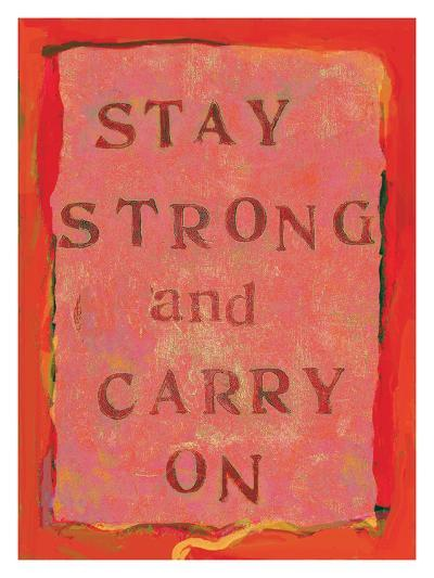 Stay Strong And Carry On-Lisa Weedn-Giclee Print