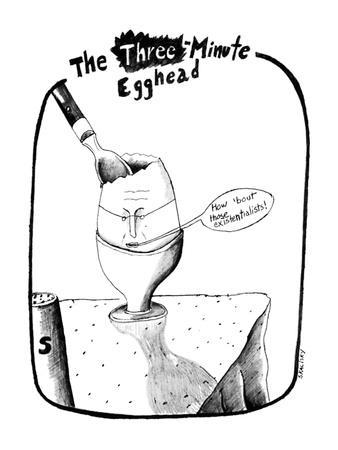 """Egg with face saying """"How 'bout those existentialists!"""". - New Yorker Cartoon"""