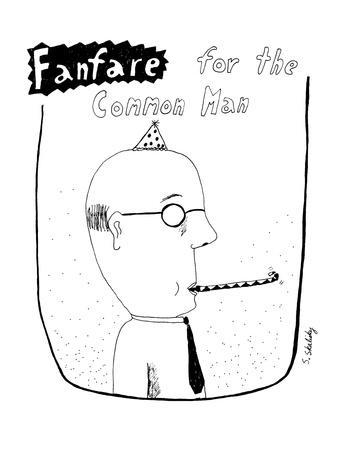 Fanfare for the Common Man - New Yorker Cartoon