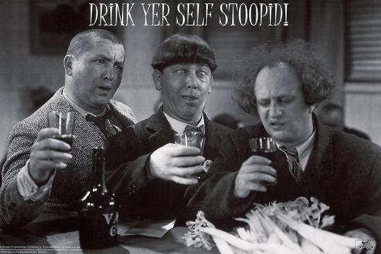 Stooges – Drink Yer Self Stoopid!-Unknown-Art Print