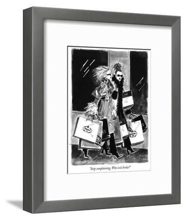 """Stop complaining. Who isn't broke?"" - New Yorker Cartoon-Marisa Acocella Marchetto-Framed Premium Giclee Print"