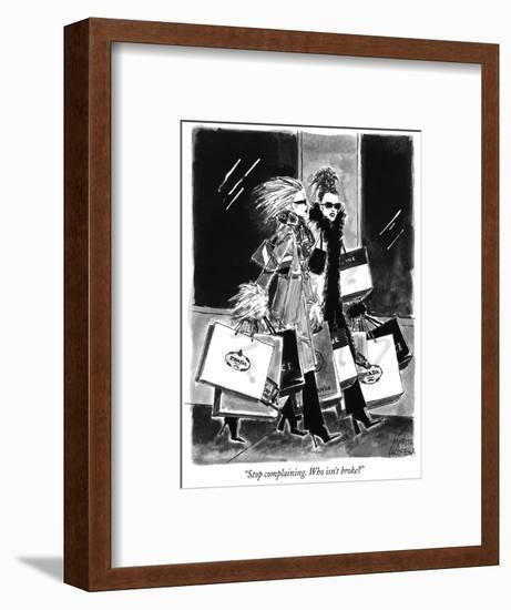 """Stop complaining. Who isn't broke?"" - New Yorker Cartoon-Marisa Acocella Marchetto-Framed Premium Giclee Print"