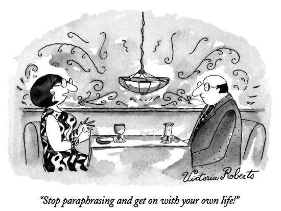 """""""Stop paraphrasing and get on with your own life!"""" - New Yorker Cartoon-Victoria Roberts-Premium Giclee Print"""