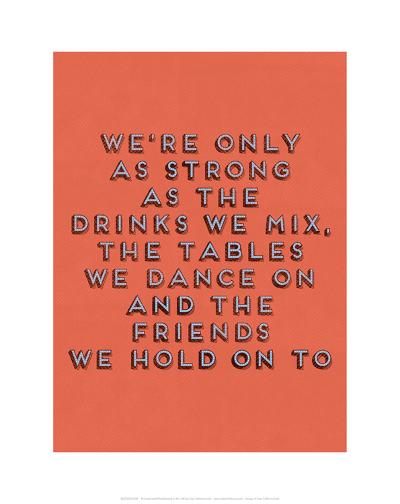 Strong as the Drinks We Mix--Art Print