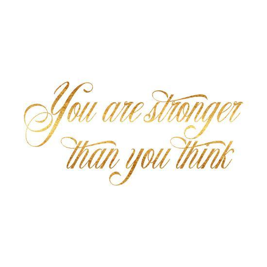 Stronger Than You Think Quote Gold Faux Foil Quotes Art Print By