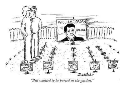 """""""Bill wanted to be buried in the garden."""" - New Yorker Cartoon by Stuart Leeds"""