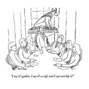 """I say it's golden, I say it's a calf, and I say worship it!"" - New Yorker Cartoon by Stuart Leeds"