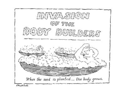 Invasion Of The Body Builders-When the seed is planted the body grows - New Yorker Cartoon by Stuart Leeds