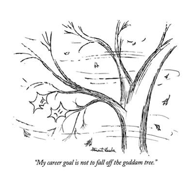 """""""My career goal is not to fall off the goddam tree."""" - New Yorker Cartoon by Stuart Leeds"""
