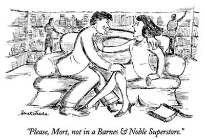 """""""Please, Mort, not in a Barnes & Noble Superstore."""" - New Yorker Cartoon by Stuart Leeds"""