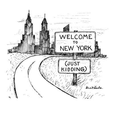 Sign reads 'Welcome To New York, JustKidding.' - New Yorker Cartoon by Stuart Leeds