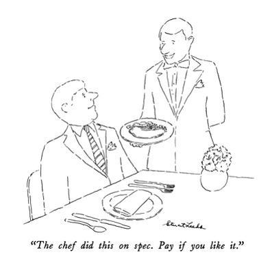 """""""The chef did this on spec.  Pay if you like it."""" - New Yorker Cartoon by Stuart Leeds"""