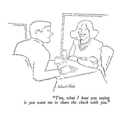 """""""Tim, what I hear you saying is you want me to share the check with you."""" - New Yorker Cartoon"""