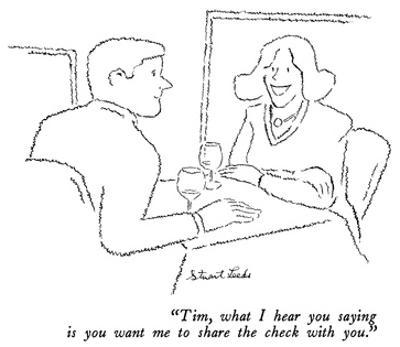 """""""Tim, what I hear you saying is you want me to share the check with you."""" - New Yorker Cartoon by Stuart Leeds"""