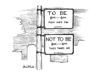 """Two signs, one """"To Be 8Am-6Pm Mon Wed Fri"""" the other """"Not To Be 8Am-6Pm Tu? - New Yorker Cartoon by Stuart Leeds"""
