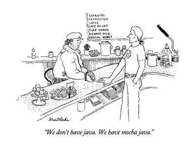 """We don't have java.  We have mocha java."" - New Yorker Cartoon by Stuart Leeds"