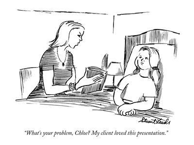 """""""What's your problem, Chloe? My client loved this presentation."""" - New Yorker Cartoon"""